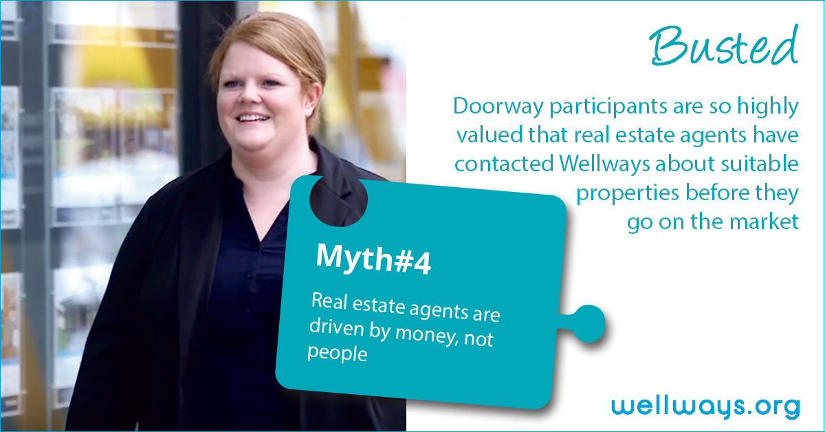 Real estate agent walking and smiling with text: 'Myth number four: Real estate agents are driven by money, not people. Busted: Doorway participants are so highly valued that real estate agents have contacted Wellways about suitable properties before they go one the market'