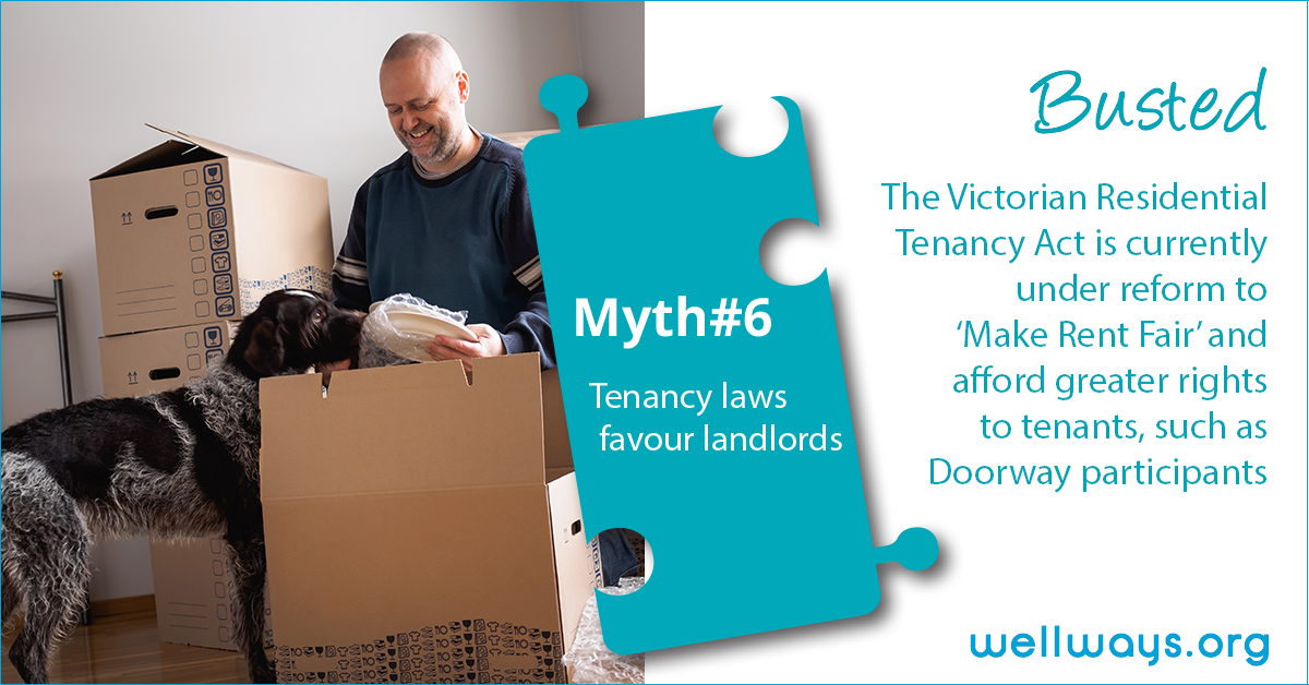 Man with dock unpacking boxes with text: 'Myth number six: Tenancy laws favour landlords. Busted: The Victorian Residential Tenancy Act is currently under reform to 'Make Rent Fair' and afford greater rights to tenants, such as Doorway participants'